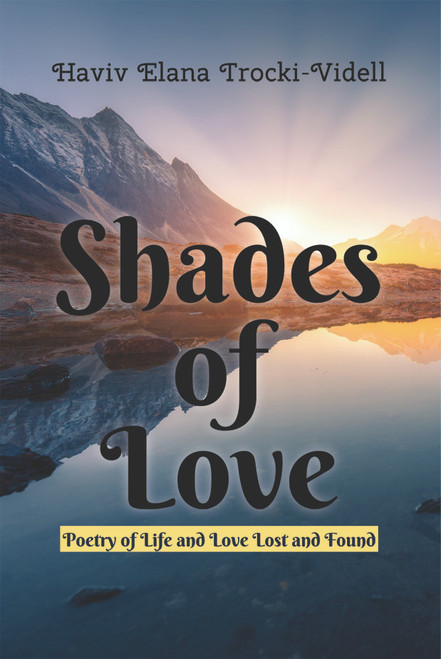 Shades of Love: Poetry of Life and Love Lost and Found (PB)