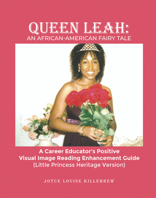 Queen Leah: An African-American Fairy Tale: A Career Educator's Positive Visual Image Reading Enhancement Guide (Little Princess Heritage Version)