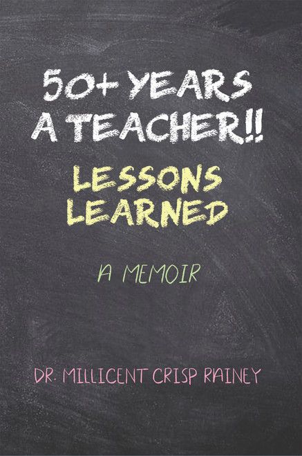 50+ Years a Teacher!!: Lessons Learned: A Memoir