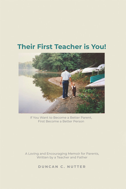 Their First Teacher is You!: If You Want to Become a Better Parent, First Become a Better Person A Loving and Encouraging Memoir for Parents, Written by a Teacher and Father - eBook