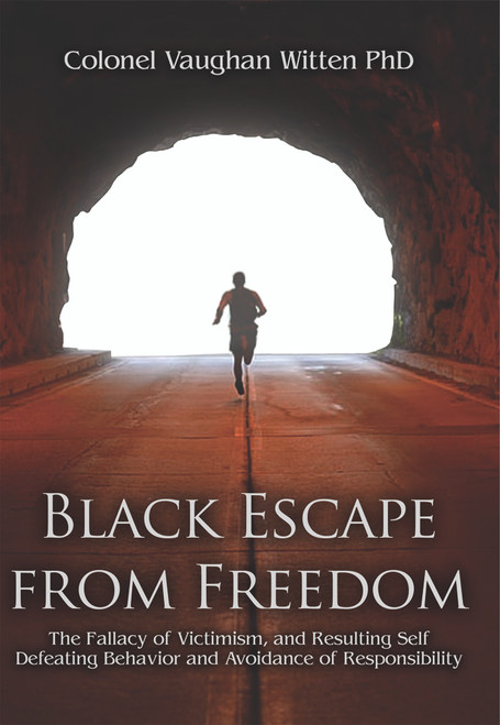 Black Escape from Freedom: The Fallacy of Victimism, and Resulting Self Defeating Behavior and Avoidance of Responsibility