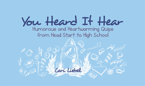 You Heard It Hear: Humorous and Heartwarming Quips from Head Start to High School - eBook