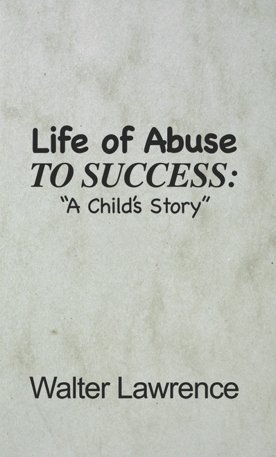 Life of Abuse to Success: A Child's Story -ebook