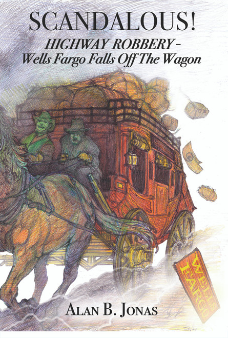 SCANDALOUS! HIGHWAY ROBBERY - Wells Fargo Falls Off The Wagon
