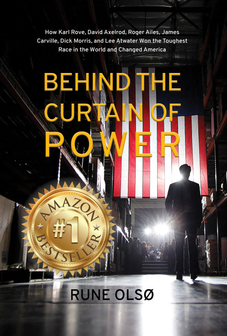 Behind the Curtain of Power: How Karl Rove, David Axelrod, Roger Ailes, James Carville, Dick Morris, and Lee Atwater Won the Toughest Race in the World and Changed America - eBook