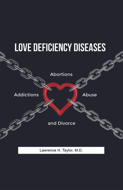 Love Deficiency Diseases: Abortions, Addictions, Abuse and Divorce