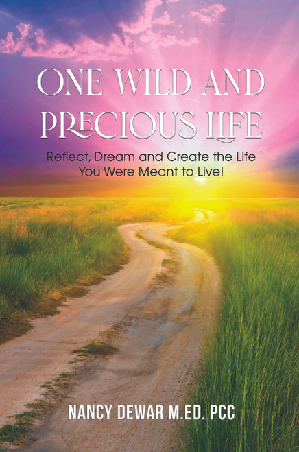 One Wild and Precious Life: Reflect, Dream and Create the Life You Were Meant to Live! - eBook