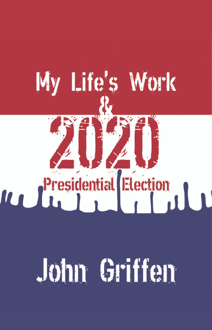 My Life's Work & 2020 Presidential Election