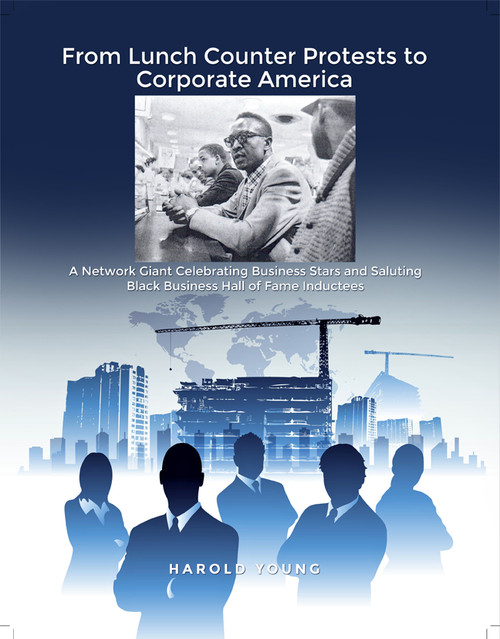 From Lunch Counter Protests to Corporate America: A Networking Giant Celebrating Business Stars and Saluting Black Business Hall of Fame Inductees - eBook