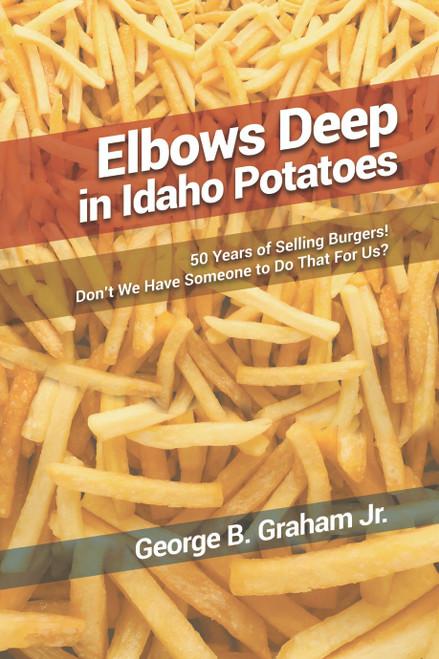 Elbows Deep in Idaho Potatoes