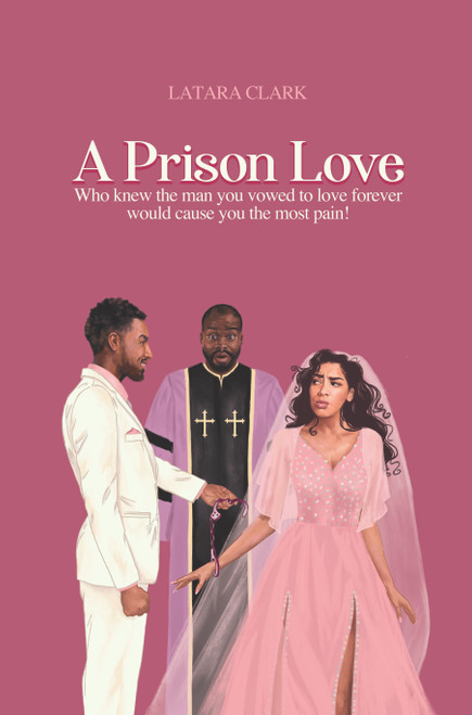 A Prison Love: Who knew the man you vowed to love forever would cause you the most pain!