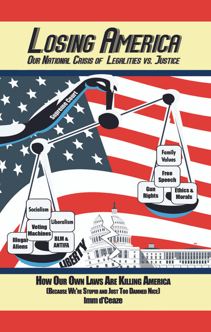 Losing America: Our National Crisis of Legalities vs. Justice How Our Own Laws Are Killing America -eBook