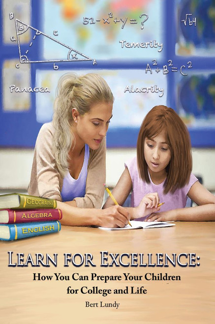 Learn for Excellence: How You Can Prepare Your Children for College and Life