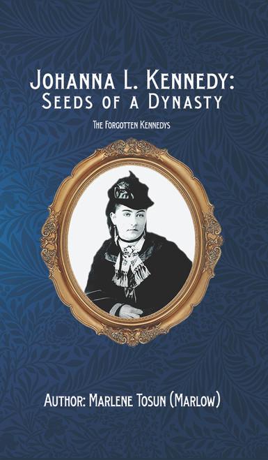 Johanna L. Kennedy: Seeds of a Dynasty