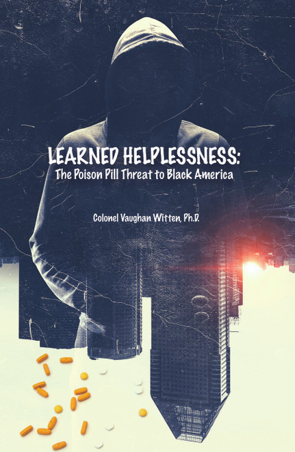 Learned Helplessness: The Poison Pill Threat to Black America