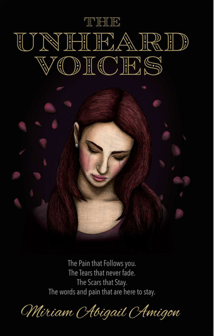 The Unheard Voices: The Pain that Follows You. The Tears that never fade. The Scars that Stay. The Words and pain that are here to stay. - eBook