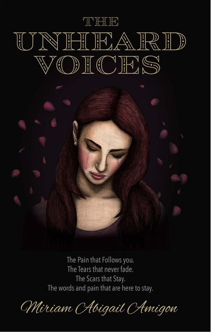 The Unheard Voices: The Pain that Follows You. The Tears that never fade. The Scars that Stay. The Words and pain that are here to stay.