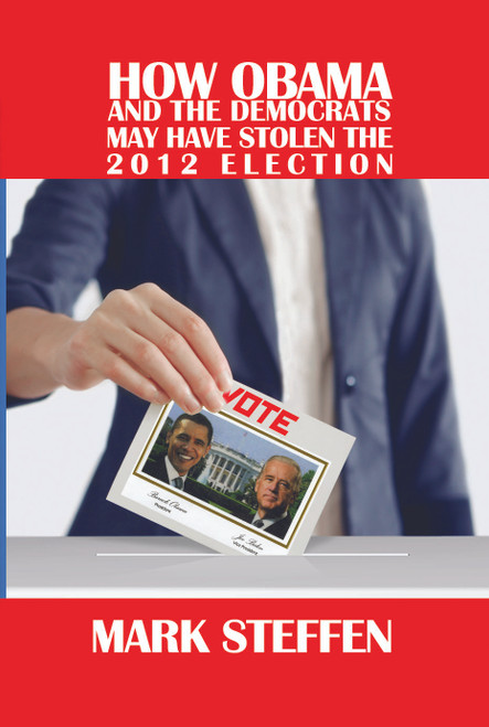HOW OBAMA & THE DEMOCRATS MAY HAVE STOLEN THE 2012 ELECTION