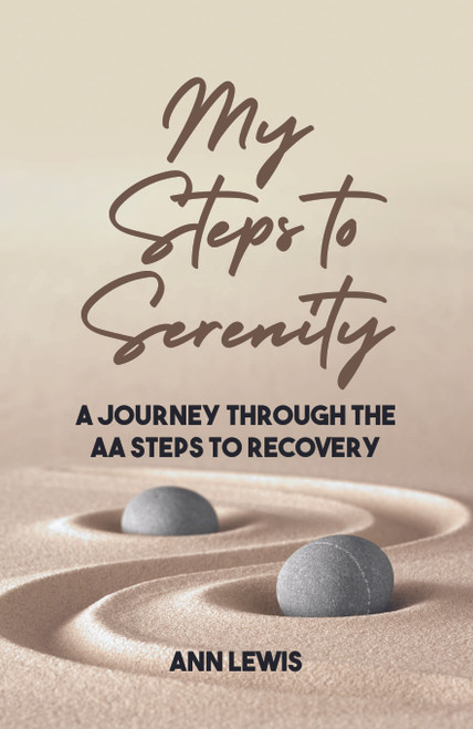 My Steps to Serenity: A Journey Through the AA Steps to Recovery