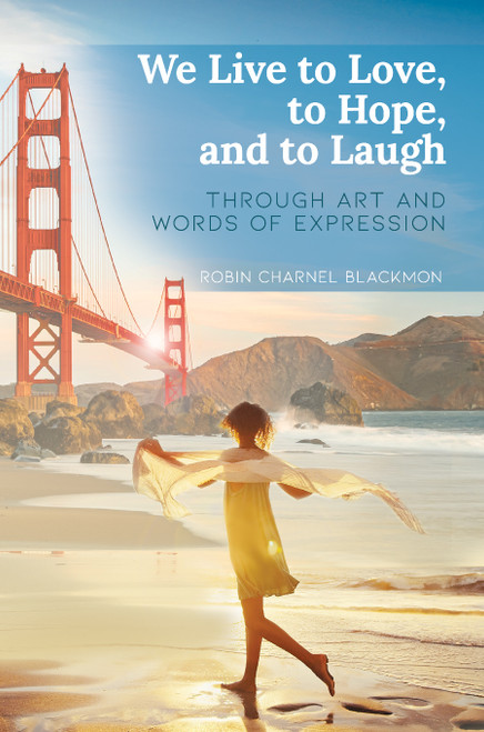 We Live to Love, to Hope, and to Laugh: Through Art and Words of Expression