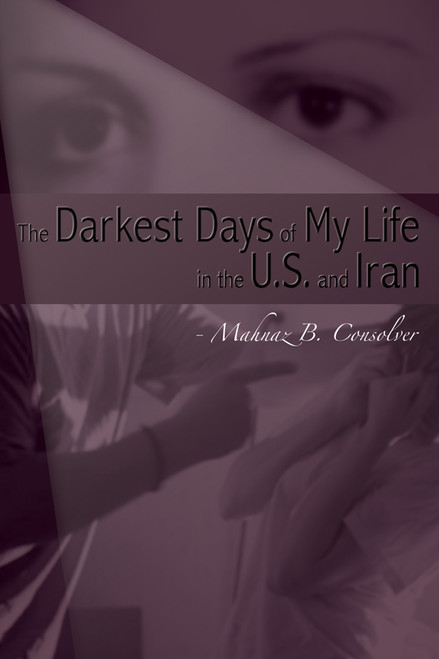 The Darkest Days of My Life in the U.S. and Iran