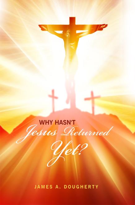 Why Hasn't Jesus Returned Yet?