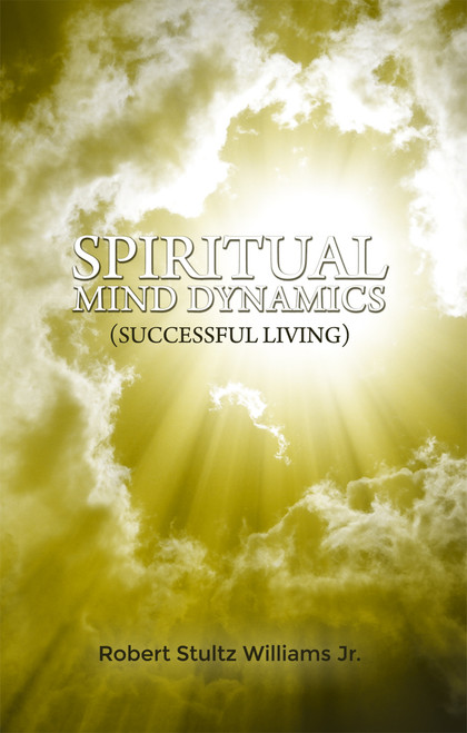Spiritual Mind Dynamics: (Successful Living)
