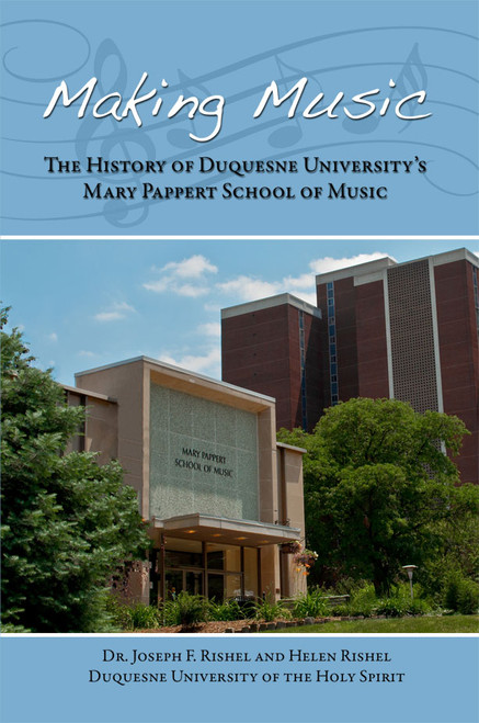 Making Music: The History of Duquesne University's Mary Pappert School of Music Hardbound Version