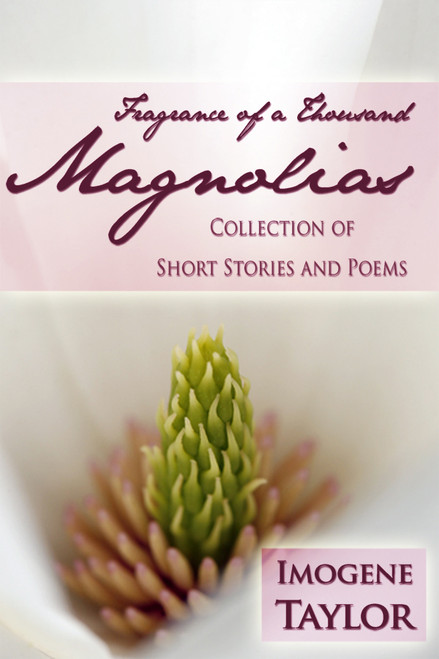 Fragrance of a Thousand Magnolias: Collection of Short Stories and Poems