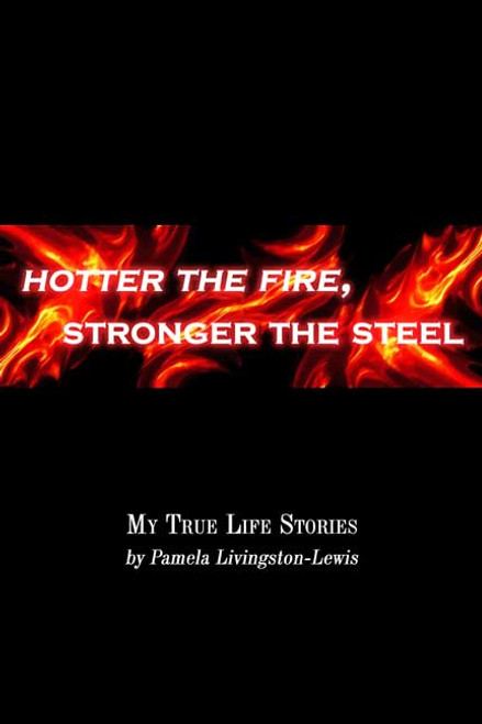 Hotter the Fire, Stronger the Steel: My True Life Stories