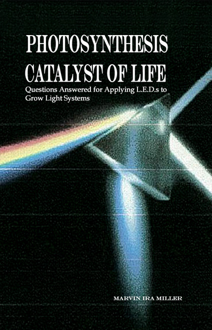 Photosynthesis Catalyst of Life: Questions Answered for Applying L.E.D.s to Grow Light Systems