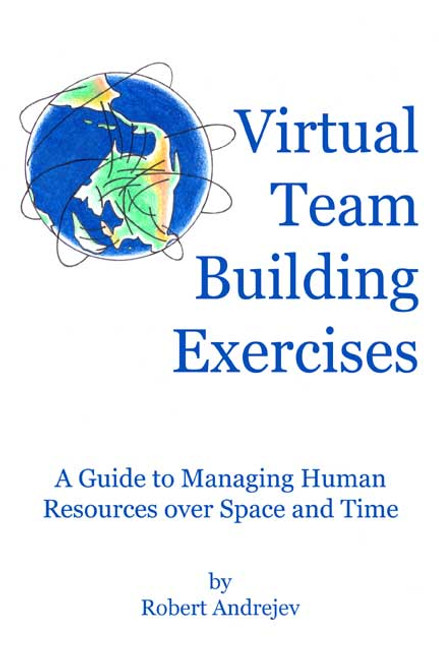 Virtual Team Building Exercises: A Guide to Managing Human Resources over Space and Time