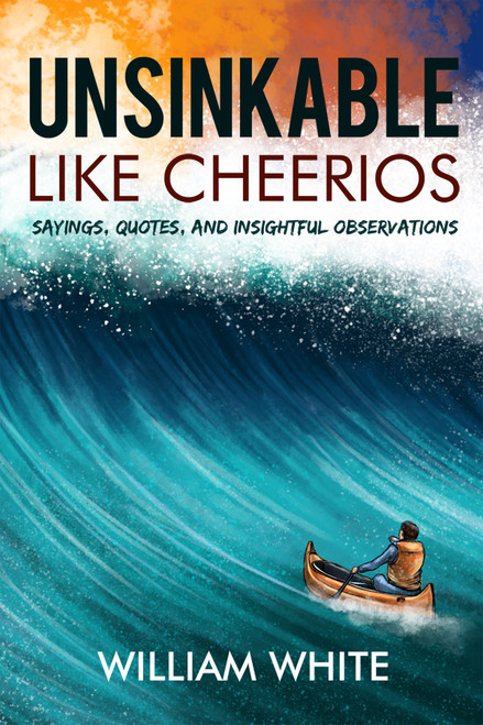 Unsinkable Like Cheerios: Sayings, Quotes, and Insightful Observations