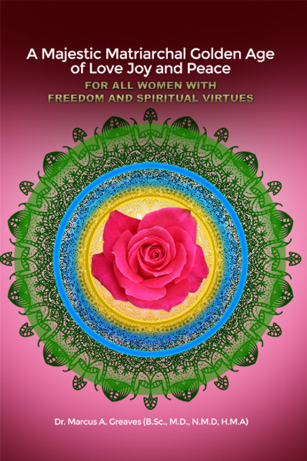 A Majestic Matriarchal Golden Age of Love Joy and Peace for all Women with Freedom and Spiritual Virtues
