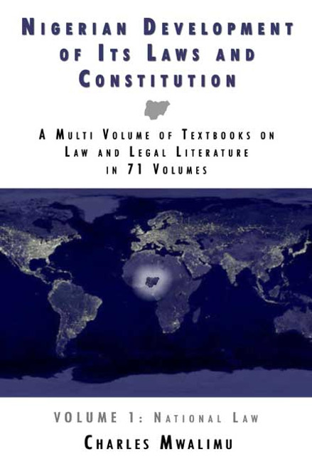 Nigerian Development of Its Laws and Constitution: A Multi Volume of Textbooks on Law and Legal Literature in 71 Volumes: Volume I: National Law