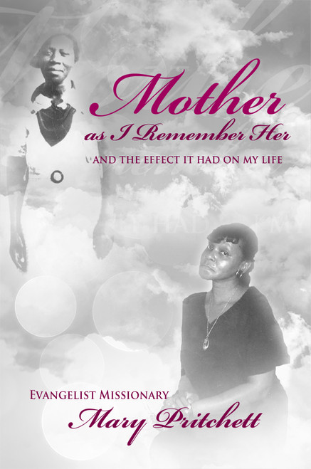 Mother as I Remember Her And the Effect It Had on My Life