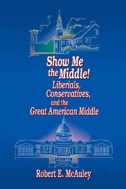 Show Me the Middle! Liberals, Conservatives, and the Great American Middle