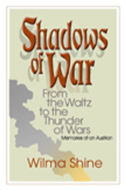 Shadows of War: From the Waltz to the Thunder of Wars, Memories of an Austrian