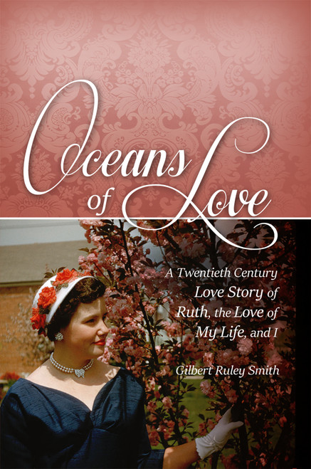 Oceans of Love: A Twentieth Century Love Story of Ruth, the Love of My Life, and I