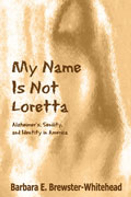 My Name is Not Loretta: Alzheimer's, Senility, & Identity in America