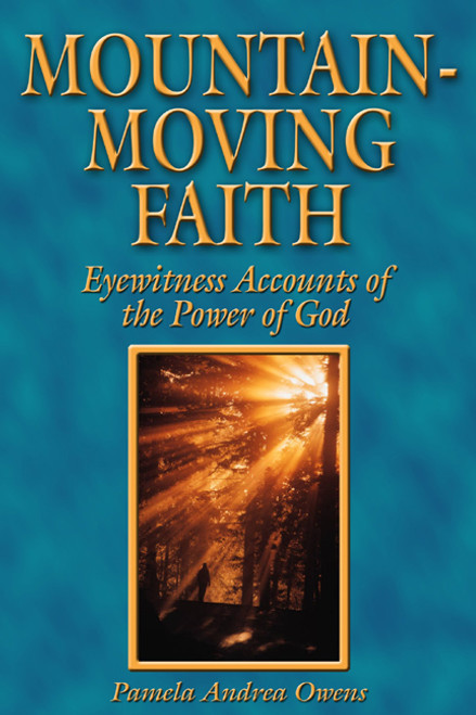 Mountian-Moving Faith: Eyewitness Accounts of the Power of God
