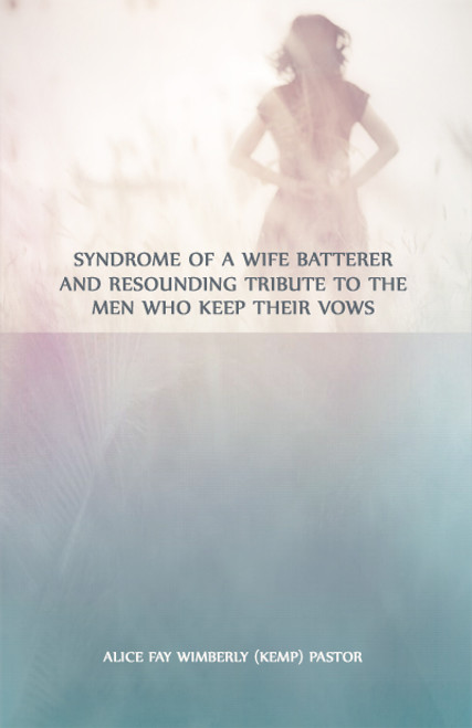 Syndrome of a Wife Batterer and Resounding Tribute to the Men Who Keep Their Vows