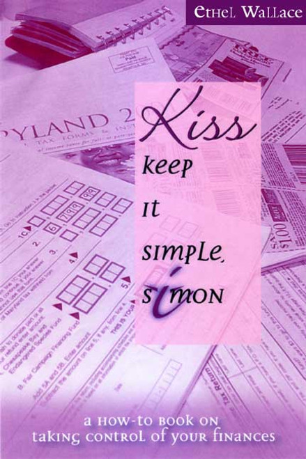 Keep It Simple, Simon - KISS: A How-to Book on Taking Control of Your Finances