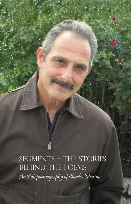 Segments – The Stories Behind the Poems: An Autopoemography of Charles Messina