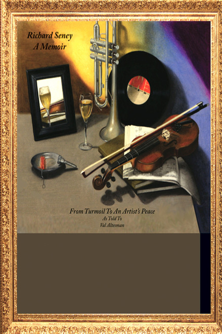 Richard Seney: A Memoir: From Turmoil to an Artist's Peace