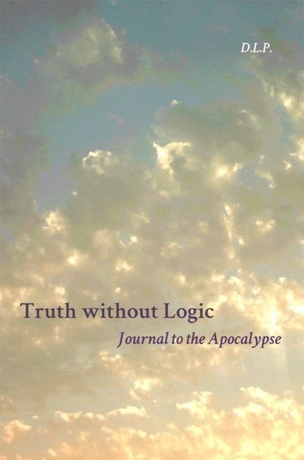 Truth without Logic: Journal to the Apocalypse