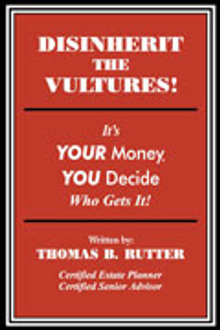 Disinherit the Vultures!: It's Your Money, You Decide Who Gets It!