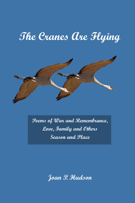 The Cranes Are Flying: Poems of War and Remembrance, Love, Family and Others. Season and Place