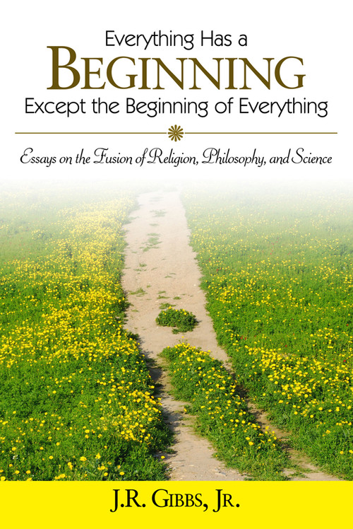 everything has a beginning except the beginning of everything essays on  the fusion of religion philosophy and science