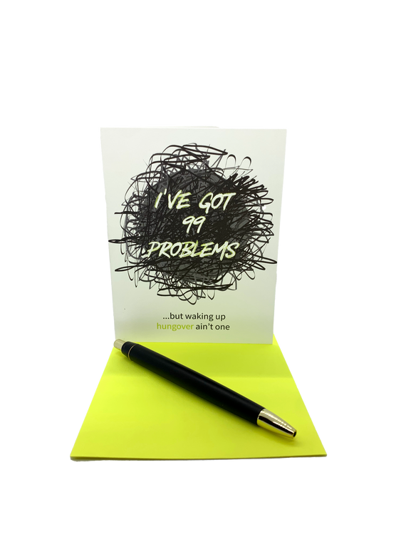"""I've got 99 problems but waking up hungover ain't one. 4.25"""" x 5.5"""" card is blank inside. Printed on heavyweight 100% cotton card stock. Includes a matching A2 envelope."""